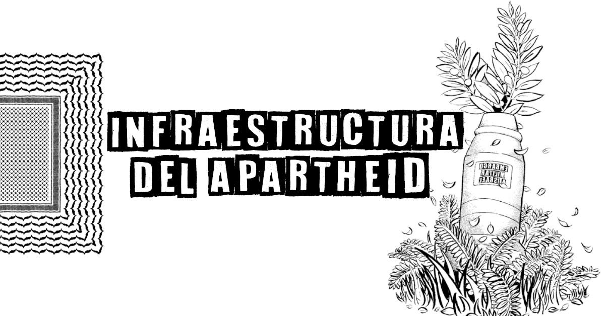 La infraestructura del apartheid.